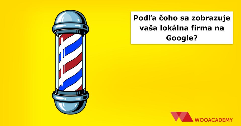 Podľa čoho sa zobrazuje vaša lokálna firma na Google – (GMB faktory)