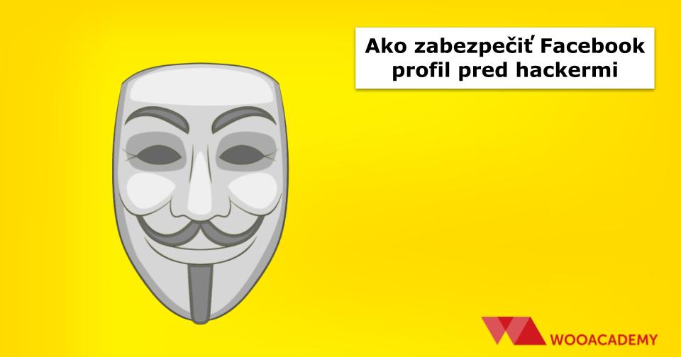 Ako zabezpečiť Facebook profil pred hackermi