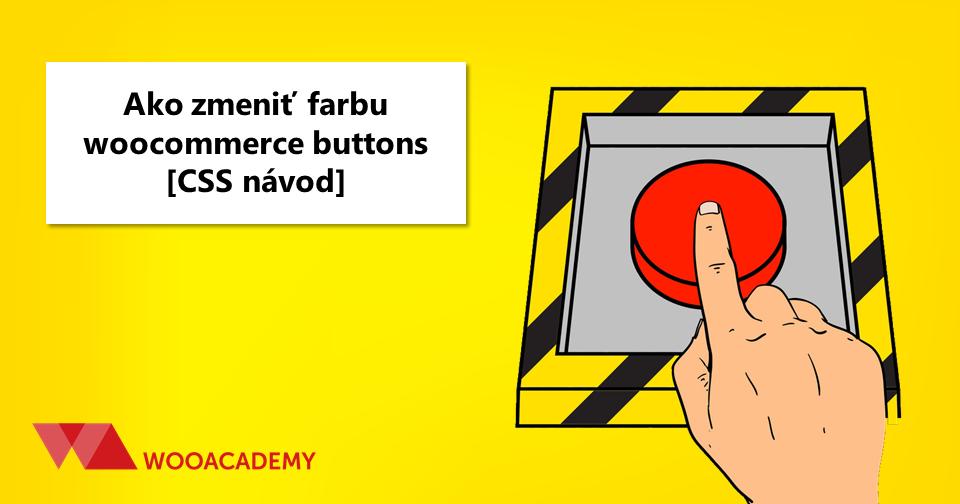 Ako zmeniť farbu woocommerce buttons [tlačidlá eshopu]?